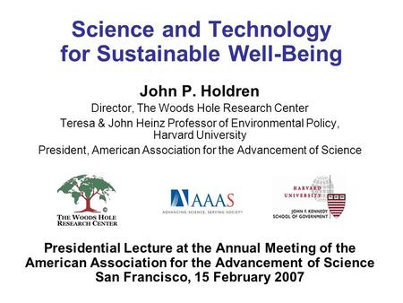 Science and Technology for Sustainable Well-Being John P. Holdren Director, The Woods Hole Research Center Teresa & John Heinz Professor of Environmental.