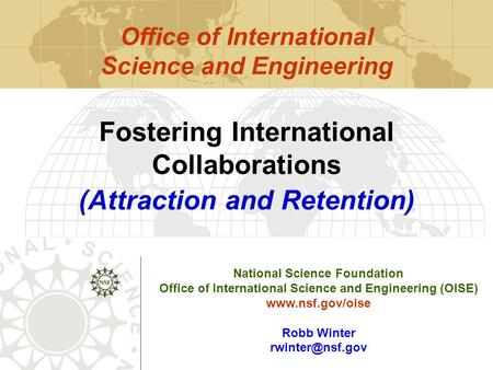 National Science Foundation Office of International Science and Engineering (OISE)  Robb Winter Fostering International.