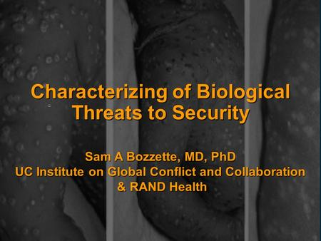 A4494a-1 03/03 / IGCC Characterizing of Biological Threats to Security Sam A Bozzette, MD, PhD UC Institute on Global Conflict and Collaboration & RAND.
