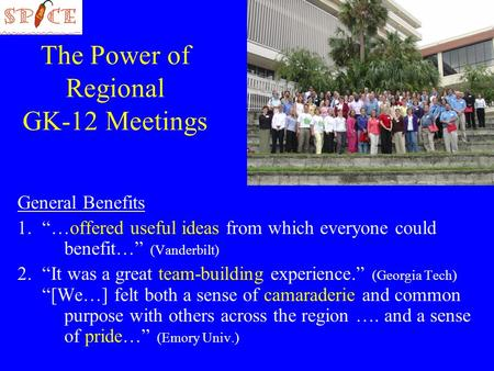 The Power of Regional GK-12 Meetings General Benefits 1.…offered useful ideas from which everyone could benefit… (Vanderbilt) 2.It was a great team-building.