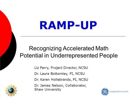 Recognizing Accelerated Math Potential in Underrepresented People RAMP-UP Liz Parry, Project Director, NCSU Dr. Laura Bottomley, PI, NCSU Dr. Karen Hollebrands,