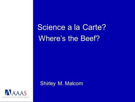 Science a la Carte? Shirley M. Malcom Wheres the Beef?