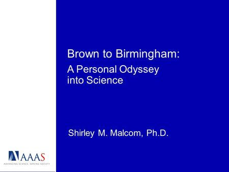 Brown to Birmingham: Shirley M. Malcom, Ph.D. A Personal Odyssey into Science.