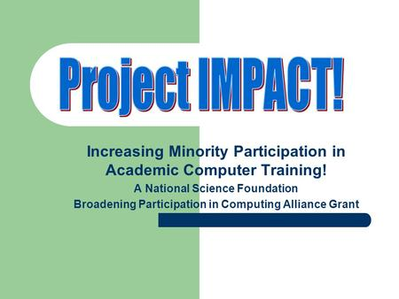 Increasing Minority Participation in Academic Computer Training! A National Science Foundation Broadening Participation in Computing Alliance Grant.
