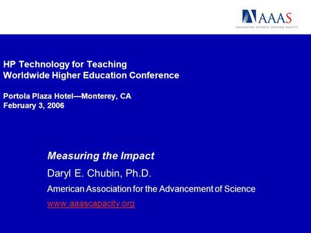HP Technology for Teaching Worldwide Higher Education Conference Portola Plaza HotelMonterey, CA February 3, 2006 Measuring the Impact Daryl E. Chubin,