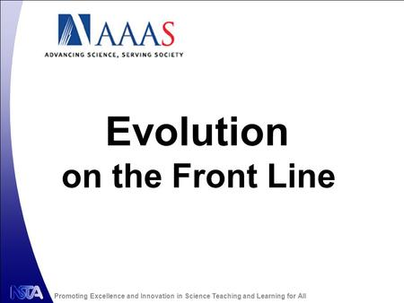Promoting Excellence and Innovation in Science Teaching and Learning for All Evolution on the Front Line.