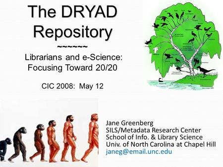 Jane Greenberg SILS/Metadata Research Center School of Info. & Library Science Univ. of North Carolina at Chapel Hill The DRYAD Repository.
