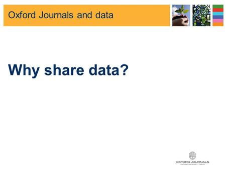 OUP and data archiving: publishers view Cathy Kennedy Senior Publisher 27 April 2010.