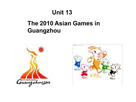 Unit 13 The 2010 Asian Games in Guangzhou. 2008 Beijing Olympic Games.