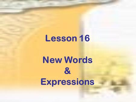 Lesson 16 New Words & Expressions.