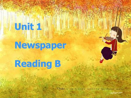 Unit 1 Newspaper Reading B How to read newspapers One of the best teachers in the world is the newspaper. And reading newspapers is the best way to learn.