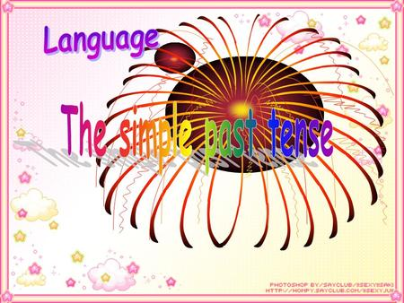 Language The simple past tense.