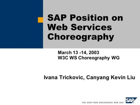 SAP Position on Web Services Choreography March 13 -14, 2003 W3C WS Choreography WG Ivana Trickovic, Canyang Kevin Liu.