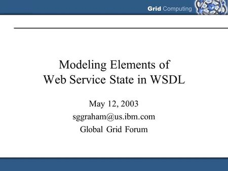 Modeling Elements of Web Service State in WSDL May 12, 2003 Global Grid Forum.