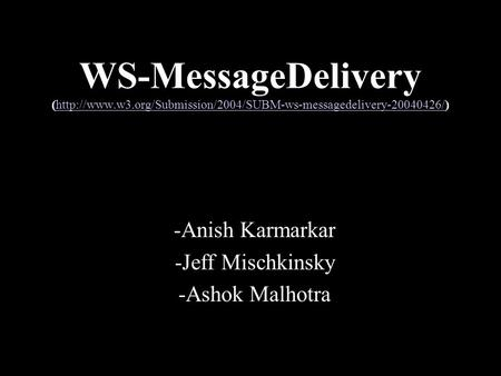 WS-MessageDelivery (http://www.w3.org/Submission/2004/SUBM-ws-messagedelivery-20040426/)http://www.w3.org/Submission/2004/SUBM-ws-messagedelivery-20040426/