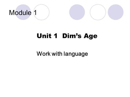 Module 1 Unit 1 Dims Age Work with language. Nancy Her name is …. She is a … She looks …. She is about ….years old.
