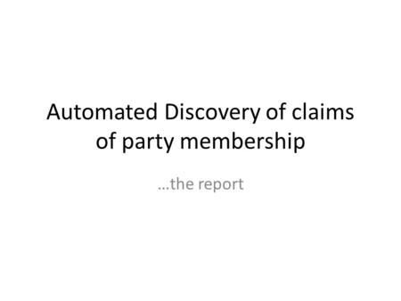 Automated Discovery of claims of party membership …the report.
