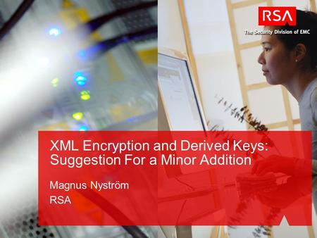 XML Encryption and Derived Keys: Suggestion For a Minor Addition Magnus Nyström RSA.