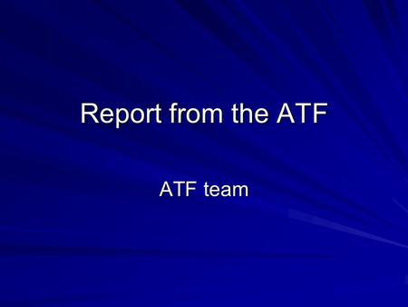 Report from the ATF ATF team. 2 What is an Attribute? Think of it this way: –Attributes define a pattern or short hand for messages that are supported.