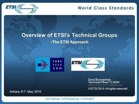 Overview of ETSIs Technical Groups - The ETSI Approach David Boswarthick Technical Officer TC M2M © ETSI 2010. All rights reserved.