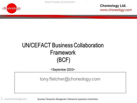 Business Transaction Management Software for Application Coordination 1 www.choreology.com Business Processes and Coordination. UN/CEFACT Business Collaboration.