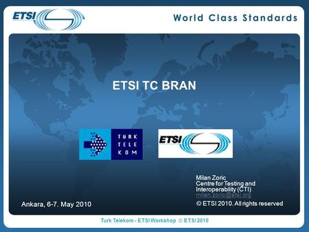 ETSI TC BRAN Milan Zoric Centre for Testing and Interoperability (CTI) © ETSI 2010. All rights reserved Ankara, 6-7. May 2010 Turk.