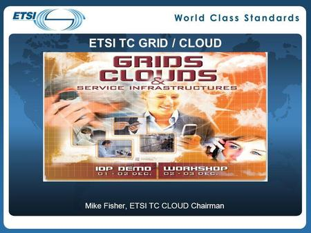 Mike Fisher, ETSI TC CLOUD Chairman ETSI TC GRID / CLOUD.