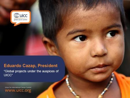 Eduardo Cazap, President Global projects under the auspices of UICC.