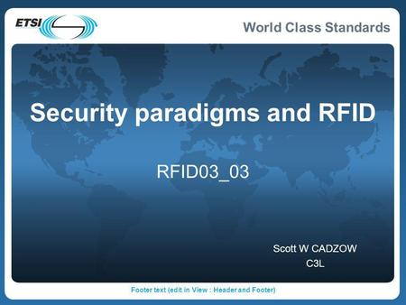 World Class Standards Footer text (edit in View : Header and Footer) Security paradigms and RFID RFID03_03 Scott W CADZOW C3L.