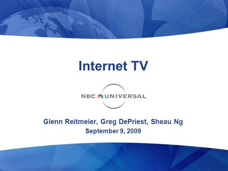 Internet TV Glenn Reitmeier, Greg DePriest, Sheau Ng September 9, 2009.