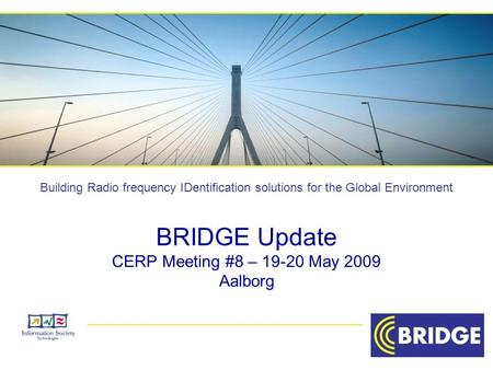 Building Radio frequency IDentification solutions for the Global Environment BRIDGE Update CERP Meeting #8 – 19-20 May 2009 Aalborg.