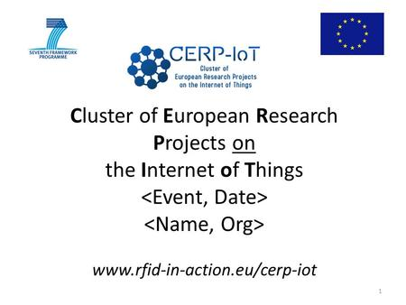 Cluster of European Research Projects on the Internet of Things www.rfid-in-action.eu/cerp-iot 1.
