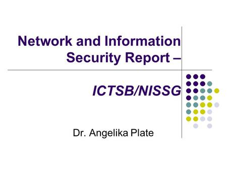 Network and Information Security Report – ICTSB/NISSG Dr. Angelika Plate.