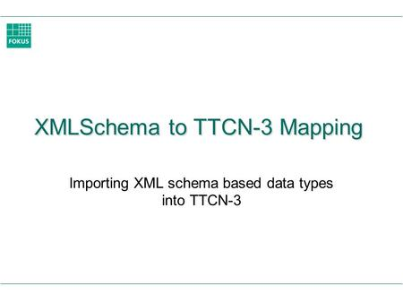 XMLSchema to TTCN-3 Mapping Importing XML schema based data types into TTCN-3.