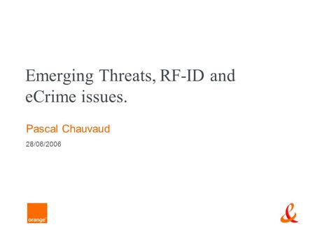 Emerging Threats, RF-ID and eCrime issues. Pascal Chauvaud 28/06/2006.