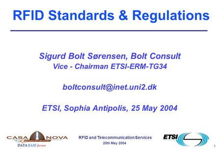 1 RFID and Telecommunication Services 25th May 2004 DATA BASE forum Sigurd Bolt Sørensen, Bolt Consult Vice - Chairman ETSI-ERM-TG34