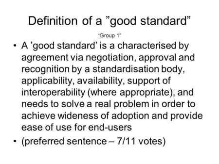 Definition of a good standard A good standard is a characterised by agreement via negotiation, approval and recognition by a standardisation body, applicability,