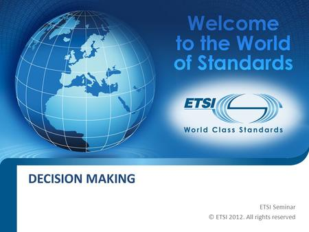 SEM11-08 DECISION MAKING ETSI Seminar © ETSI 2012. All rights reserved.