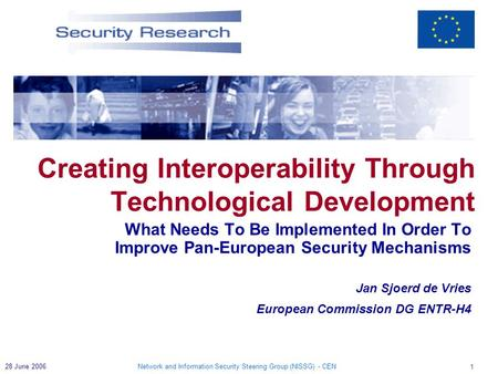Network and Information Security Steering Group (NISSG) - CEN 1 28 June 2006 What Needs To Be Implemented In Order To Improve Pan-European Security Mechanisms.