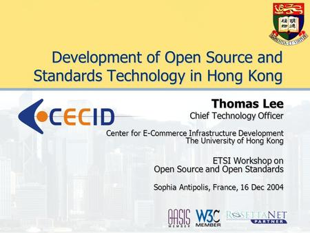 Development of Open Source and Standards Technology in Hong Kong Thomas Lee Chief Technology Officer Center for E-Commerce Infrastructure Development The.
