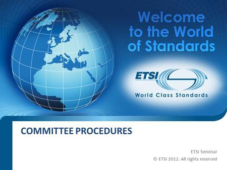 SEM11-06 COMMITTEE PROCEDURES ETSI Seminar © ETSI 2012. All rights reserved.