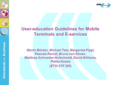 User-education Guidelines for Mobile Terminals and E-services Martin Böcker, Michael Tate, Margareta Flygt, Pascale Parodi, Bruno von Niman, Matthias Schneider-Hufschmidt,
