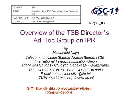 GSC: Standardization Advancing Global Communications Overview of the TSB Director s Ad Hoc Group on IPR by Masamichi Niiya Telecommunication Standardization.