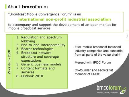 © bmcoforum 2008 Interactive Mobile Broadcast Prof. Dr. Claus Sattler Executive Director Starter Group D-COD#1 (Digital Content Distribution) 7. July 2008,