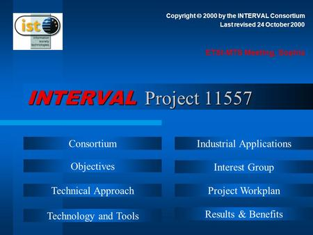 INTERVAL Project 11557 Copyright 2000 by the INTERVAL Consortium Last revised 24 October 2000 ETSI-MTS Meeting, Sophia Consortium Objectives Technical.