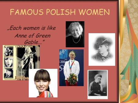 FAMOUS POLISH WOMEN Each women is like Anne of Green Gable...