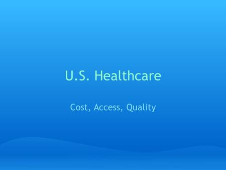 U.S. Healthcare Cost, Access, Quality. Cost Per Capita National Health Expenditure was $8,086 per person in 2009 which equals a total of $2.5 trillion.