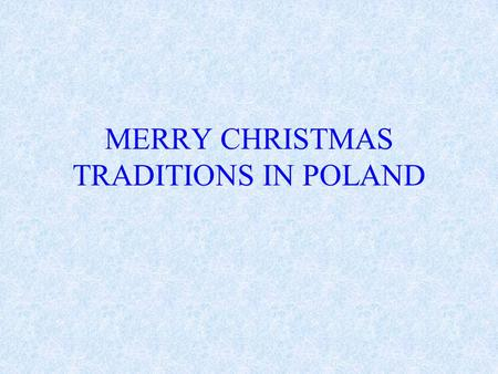MERRY CHRISTMAS TRADITIONS IN POLAND. People in Poland are very true to customs, especialy the ones which are connected with Christmas. One of them is.
