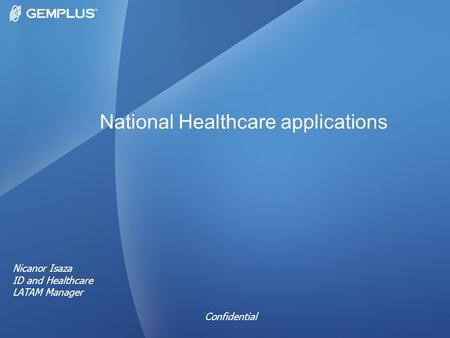 National Healthcare applications Nicanor Isaza ID and Healthcare LATAM Manager Confidential.