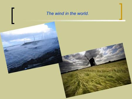 The wind in the world.. The power of wind Navigation from different point of view. The power of wind in navigation at historical point of view. Navigation.